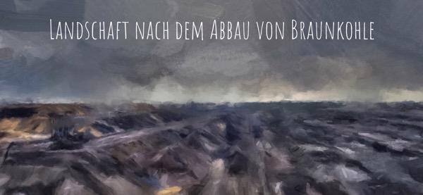 Landschaft nach dem Abbau von Braunkohle